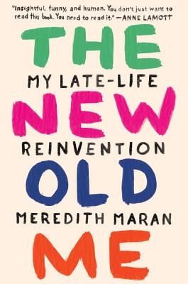 The New Old Me: My Late-Life Reinvention Cover Image