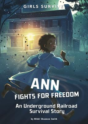 Ann Fights for Freedom: An Underground Railroad Survival Story Cover Image