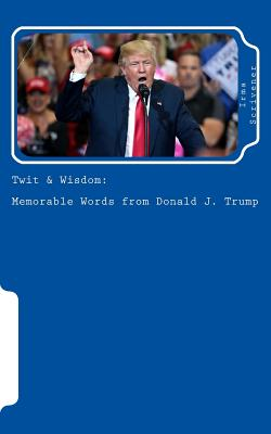 Twit & Wisdom: Memorable Words from Donald J. Trump: A Joke Notebook for Great Thoughts Cover Image