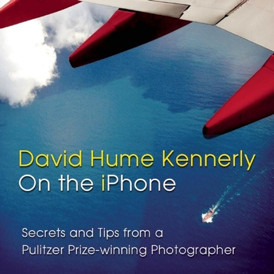 David Hume Kennerly on the iPhone: Secrets and Tips from a Pulitzer Prize-Winning Photographer Cover Image