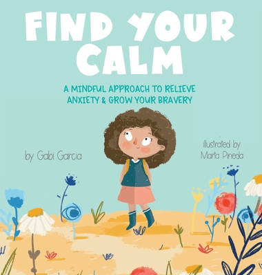 Find Your Calm: A Mindful Approach To Relieve Anxiety and Grow Your Bravery Cover Image