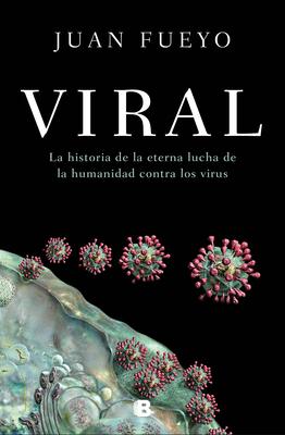 Viral: La historia de la eterna lucha de la humanidad contra los virus / Viral: The Story of Humanity's Eternal Struggle Against Viruses Cover Image