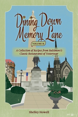 Dining Down Memory Lane, Volume II: A Collection of Recipes from Baltimore's Classic Restaurants of Yesteryear Cover Image
