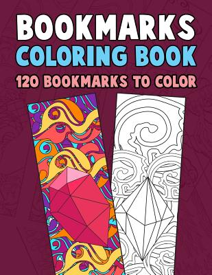 Bookmarks Coloring Book: 120 Bookmarks to Color: Coloring Activity Book for Kids, Adults and Seniors Who Love Reading Cover Image