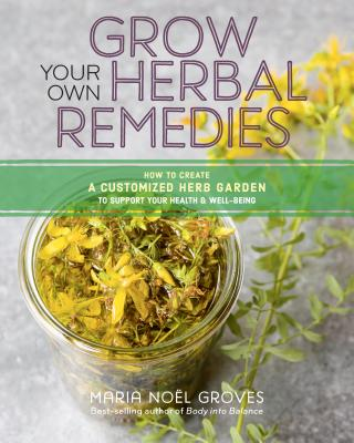 Grow Your Own Herbal Remedies: How to Create a Customized Herb Garden to Support Your Health & Well-Being Cover Image