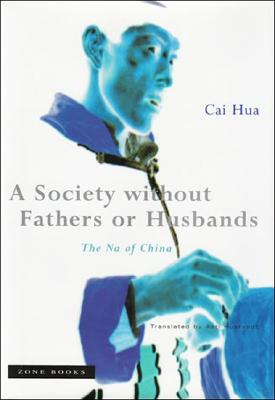 A Society Without Fathers or Husbands: The Na of China Cover Image