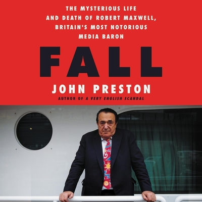 Fall Lib/E: The Mysterious Life and Death of Robert Maxwell, Britain's Most Notorious Media Baron Cover Image