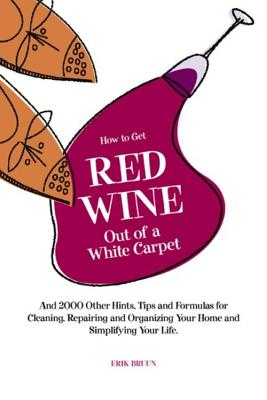 How to Get Red Wine Out of a White Carpet: And Over 2,000 Other Household Hints Cover Image