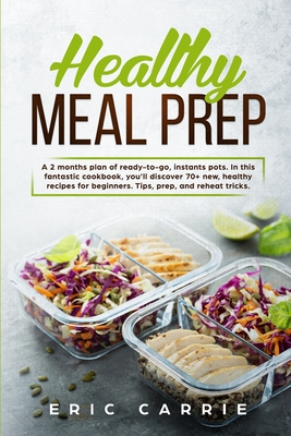 Healthy Meal Prep: A 2 months plan of ready-to-go, instants pots. In this fantastic cookbook, you'll discover 70+ new, healthy recipes fo Cover Image