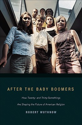 After the Baby Boomers: How Twenty- And Thirty-Somethings Are Shaping the Future of American Religion Cover Image