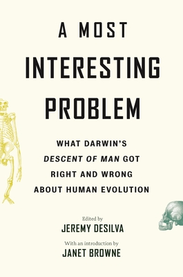 A Most Interesting Problem: What Darwin's Descent of Man Got Right and Wrong about Human Evolution Cover Image
