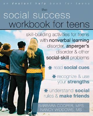 The Social Success Workbook for Teens: Skill-Building Activities for Teens with Nonverbal Learning Disorder, Asperger's Disorder, and Other Social-Ski Cover Image