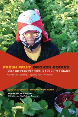 Fresh Fruit, Broken Bodies: Migrant Farmworkers in the United States (California Series in Public Anthropology #27) Cover Image