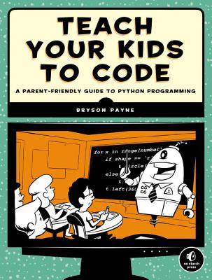 Teach Your Kids to Code: A Parent-Friendly Guide to Python Programming Cover Image