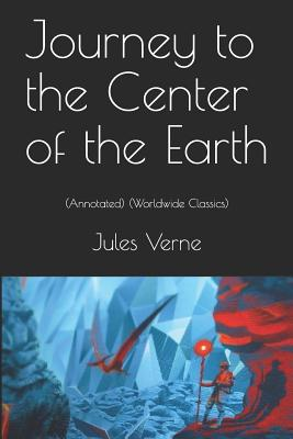Journey to the Center of the Earth: (annotated) (Worldwide Classics) Cover Image