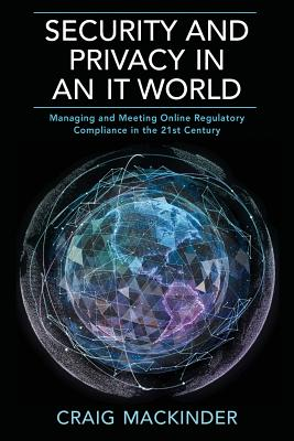 Security and Privacy in an It World: Managing and Meeting Online Regulatory Compliance in the 21st Century Cover Image