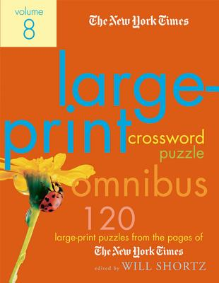 The New York Times Large-Print Crossword Puzzle Omnibus Volume 8: 120 Large-Print Puzzles from the Pages of The New York Times Cover Image