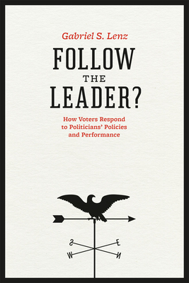 Follow the Leader?: How Voters Respond to Politicians' Policies and Performance (Chicago Studies in American Politics) Cover Image