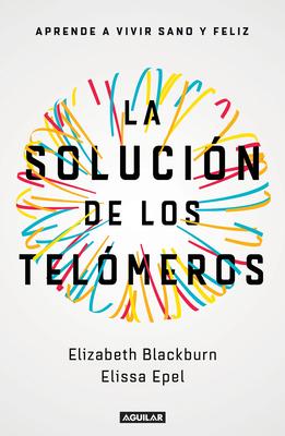 La solución de los telómeros: Aprende a vivir sano y feliz / The Telomere Effect Cover Image