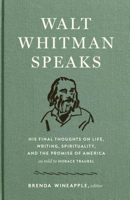 Walt Whitman Speaks: His Final Thoughts on Life, Writing, Spirituality, and the  Promise of America: A Library of America Special Publication Cover Image