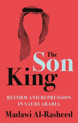 The Son King: Reform and Repression in Saudi Arabia Cover Image