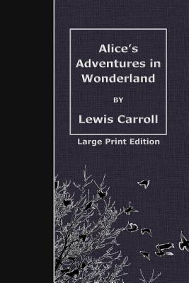 Alice's Adventures in Wonderland: Large Print Edition Cover Image