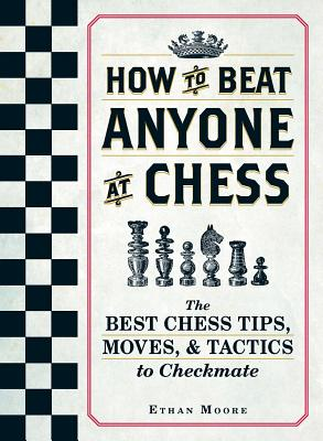 How To Beat Anyone At Chess: The Best Chess Tips, Moves, and Tactics to Checkmate Cover Image