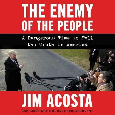 The Enemy of the People: A Dangerous Time to Tell the Truth in America Cover Image