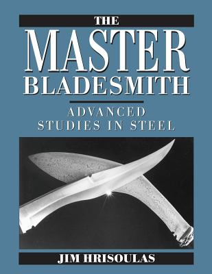 The Master Bladesmith: Advanced Studies in Steel Cover Image