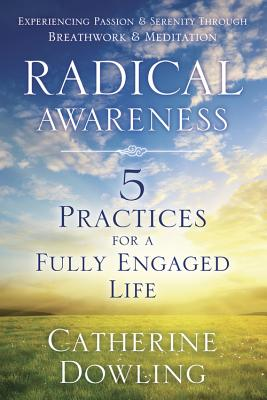 Radical Awareness: 5 Practices for a Fully Engaged Life Cover Image