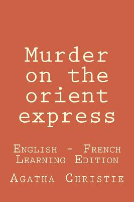 Murder on the Orient Express: Murder on the Orient Express: English - French Learning Edition Cover Image