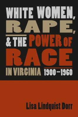 White Women, Rape, and the Power of Race in Virginia, 1900-1960 Cover Image