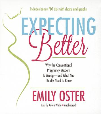 Expecting Better: Why the Conventional Pregnancy Wisdom Is Wrong--And What You Really Need to Know Cover Image