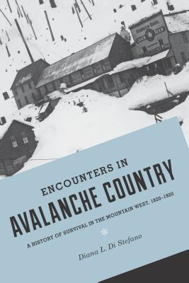 Encounters in Avalanche Country: A History of Survival in the Mountain West, 1820-1920 Cover Image