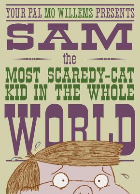 Sam, the Most Scaredy-Cat Kid in the Whole World: A Leonardo, the Terrible Monster Companion Cover Image