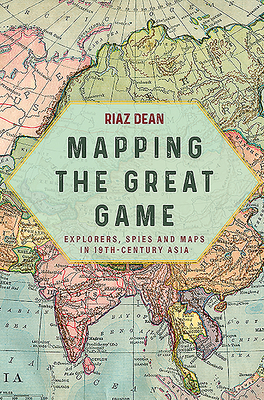 Mapping the Great Game: Explorers, Spies and Maps in 19th-Century Asia Cover Image
