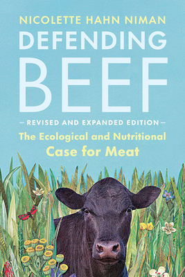 Defending Beef: The Ecological and Nutritional Case for Meat, 2nd Edition Cover Image