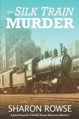 The Silk Train Murder: A John Granville & Emily Turner Historical Mystery Cover Image