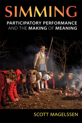 Simming: Participatory Performance and the Making of Meaning (Theater: Theory/Text/Performance) Cover Image