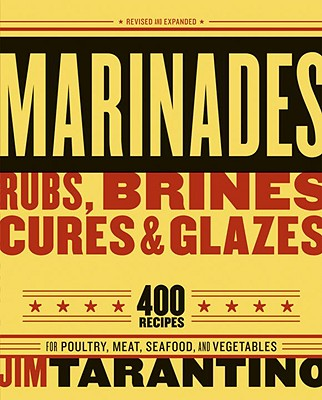 Marinades, Rubs, Brines, Cures & Glazes Cover Image