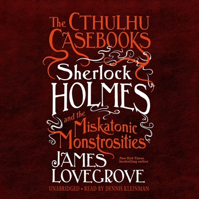 The Cthulhu Casebooks: Sherlock Holmes and the Miskatonic Monstrosities Cover Image