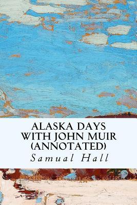 Alaska Days with John Muir (annotated) Cover Image