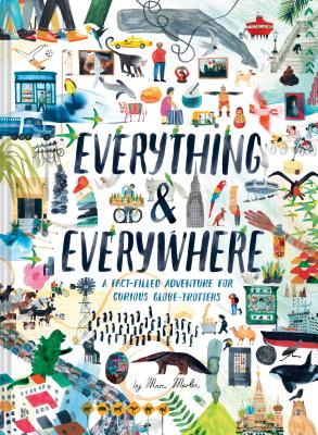 Everything & Everywhere: A Fact-Filled Adventure for Curious Globe-Trotters (Travel Book for Children, Kids Adventure Book, World Fact Book for Kids) Cover Image