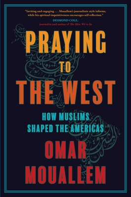 Praying to the West: How Muslims Shaped the Americas Cover Image