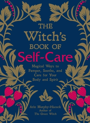 THE WITCH'S BOOK OF SELF-CARE, by Arin Murphy-Hiscock