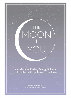 The Moon + You: Your Guide to Finding Energy, Balance, and Healing with the Power of the Moon (Moon Magic) Cover Image