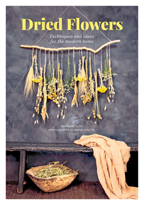 Dried Flowers: Techniques and Ideas for the Modern Home Cover Image