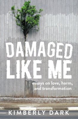 Damaged Like Me: Essays on Love, Harm, and Transformation Cover Image
