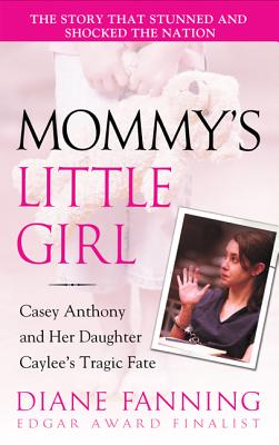 Mommy's Little Girl: Casey Anthony and her Daughter Caylee's Tragic Fate Cover Image