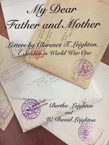 My Dear Father and Mother: Letters by Clarence T. Leighton - A Soldier in World War I Cover Image